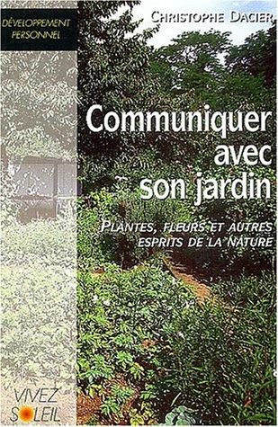 Communiquer avec son jardin : Plantes, fleurs et autres esprits de la nature par Christophe Dacier