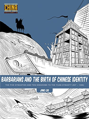 Barbarians and the Birth of Chinese Identity: The Five Dynasties and Ten Kingdoms to the Yuan Dynasty (907 - 1368) (Understanding China Through Comics)