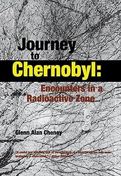 Journey To Chernobyl: Encounters In A Radioactive Zone por Glenn Cheney