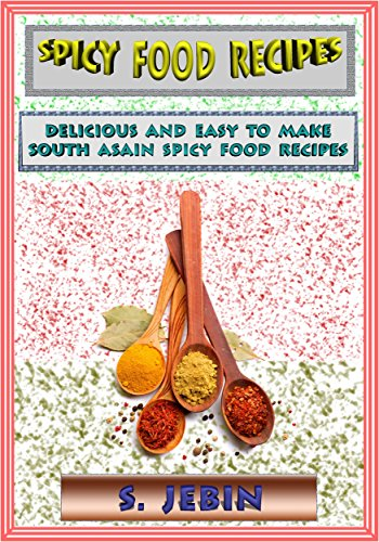 Spicy Food Recipes: Delicious And Easy To Make South Asian Spicy Food Recipes