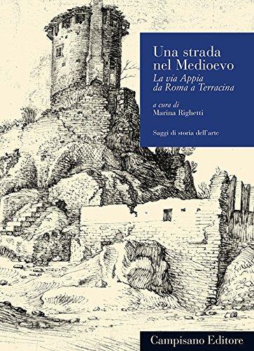 Una strada nel Medioevo. La via Appia da Roma a Terracina