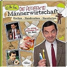 Mr. Bean - Die perfekte Männerwirtschaft: Kochen, Handwerken, Haushalten - Im Alltag überleben mit Mr. Bean