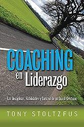 Coaching en Liderazgo: Las Disciplinas, Habilidades y Corazon de un Coach Cristiano (Spanish Edition)