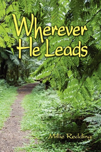 Wherever He Leads: The Story of Elcho and Millie Redding, Led by God to India, the Tibetan Border, California, China, and Japan