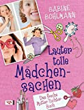 Lauter tolle Mädchensachen: Das freche Mutter-Tochter-Buch