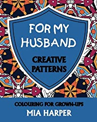For My Husband: Creative Patterns, Colouring for Grown-Ups