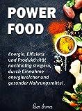 Energie Power Food: Effizienz und Produktivität nachhaltig steigern, mehr Energie im Alltag.: Energiereiches und gesundes Essen für mehr Energie.