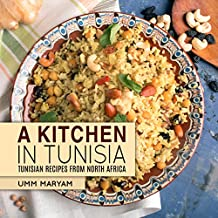 A Kitchen in Tunisia: Tunisian Recipes from North Africa (Tunisian Recipes,Tunisian Cookbook, Tunisian Cooking, Tunisian Food, African Recipes, African ... African Cooking Book 1) (English Edition)