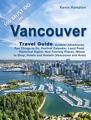Vancouver Travel Guide: Outdoor Adventures, Fun Things to Do, Festival Calendar, Local Food, Historical Sights, Non-Touristy Places, Where to Shop, Hotels ... (Vancouver and Area) (English Edition)