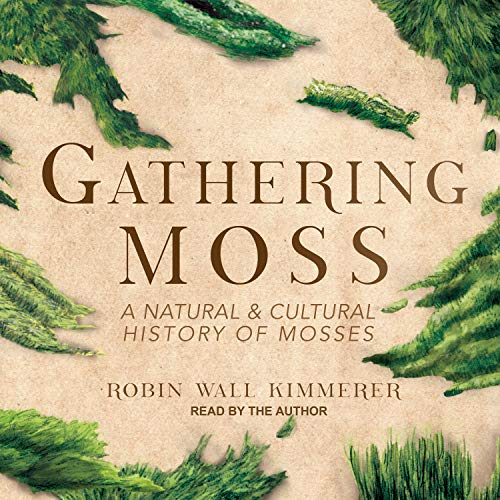 Gathering Moss: A Natural and Cultural History of Mosses -