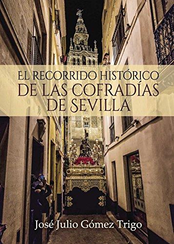 El recorrido histórico de las cofradías de Sevilla (Spanish Edition)