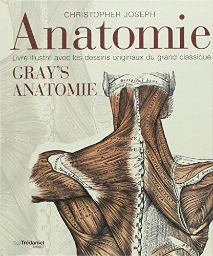 Anatomie : Livre illustr avec les dessins originaux du grand classique Gray's Anatomie