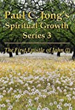 paul c jong s spiritual growth series 3 the first epistle of john i
