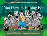 You Have to Fucking Eat by Adam Mansbach (2014-11-12)