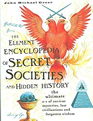 [The Element Encyclopedia of Secret Societies and Hidden History: The Ultimate A-Z of Ancient Mysteries, Lost Civilizations and Forgotten Wisdom] (By: John Michael Greer) [published: August, 2006]