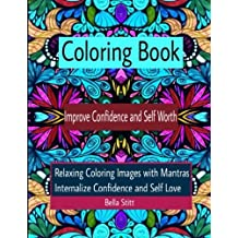 Coloring Book Improve Confidence and Self Worth: Relaxing Coloring Images with Mantras Internalize Confidence and Self Love: For Adults and Teens by Bella Stitt (2015-11-26)