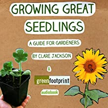Growing Great Seedlings: A Guide for Home Gardeners: Green Footprint Organic Gardening, Book 1