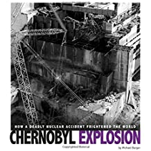 Chernobyl Explosion: How a Deadly Nuclear Accident Frightened the World (Captured Science History)