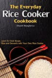 The Everyday Rice Cooker Cookbook: Learn to Cook Soups, Rice and Desserts with Your Own Rice Cooker