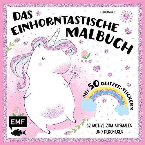 Das einhorntastische Malbuch: Ausmalbuch Einhorn mit 50 Glitzer-Stickern: 32 Motive zum Ausmalen und Dekorieren