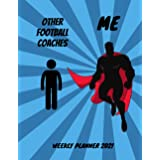 Football Coaches Weekly Planner 2021: Funny Superhero Gift Idea For A Football Coach For Men | Unique & Cool Present For Him