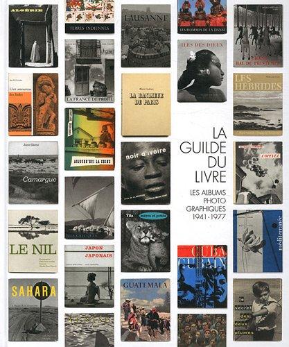 La Guilde du livre : Les albums photographiques, Lausanne 1941-1977 par Eric Desachy, Guy Mandery