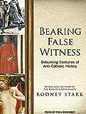Bearing False Witness - Debunking Centuries of Anti-catholic History - Tantor Media, Inc - 13/09/2016