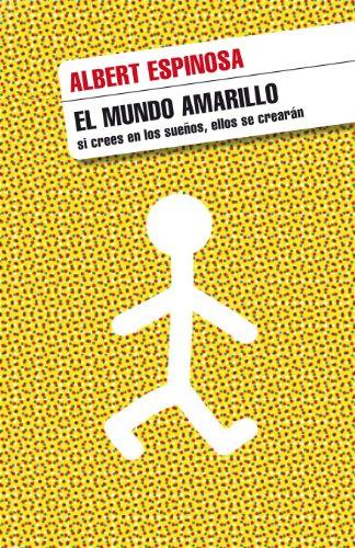 El mundo amarillo: Si crees en los sueños, ellos se crearán por Albert Espinosa