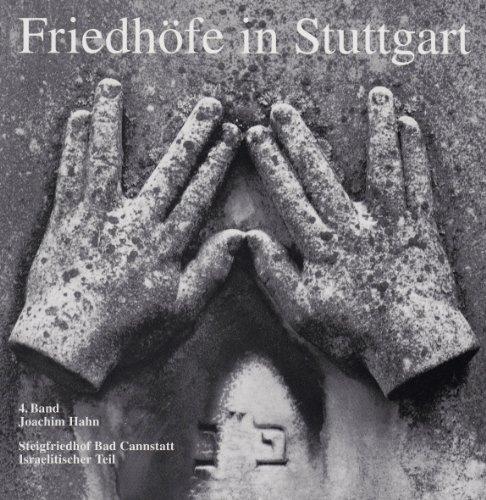 Friedhöfe in Stuttgart, Bd.4, Steigfriedhof Bad Cannstatt, Israelitischer Teil (Veröffentlichungen des Archivs der Stadt Stuttgart)