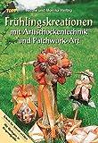 Frühlingskreationen mit Artischockentechnik und Patchwork-Art - Nicole Helbig, Monika Helbig