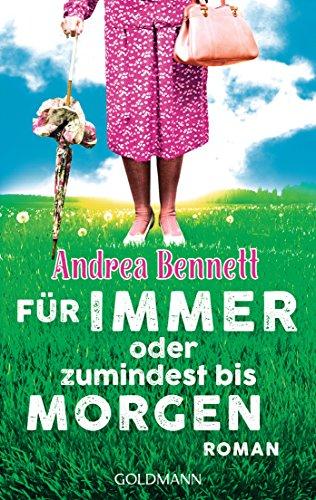 Bennett, Andrea: Für immer oder zumindest bis morgen
