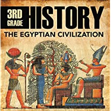 3rd Grade History: The Egyptian Civilization: Egyptian Books for Kids (Children's Ancient History Books)
