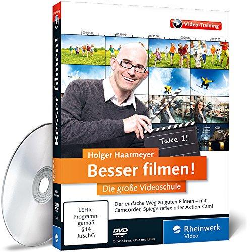 Besser filmen! - Die große Videoschule – Der ideale Einstieg ins digitale Video: Aufnahme, Videoschnitt und Ausgabe – inkl. Profi-Tipps zu Kameraeinstellungen