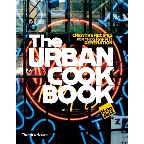 The Urban Cookbook: Creative Recipes for the Graffiti Generation (Street Graphics / Street Art) by King Adz (2008-10-20)
