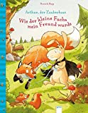 Arthur, der Zauberhase: Wie der kleine Fuchs mein Freund wurde
