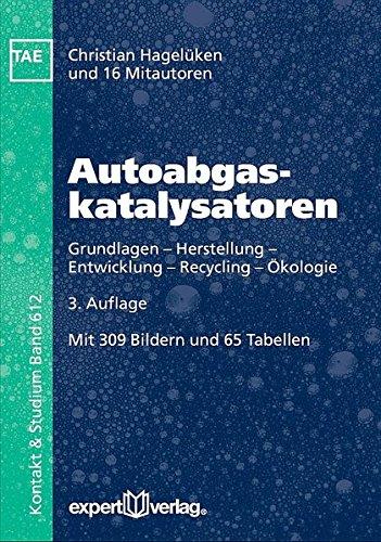 Autoabgaskatalysatoren: Grundlagen – Herstellung – Entwicklung – Recycling – Ökologie (Kontakt & Studium)