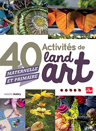 40 activits de Land Art (maternelle et primaire)