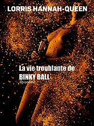 La vie troublante de BINKY BALL - Episode 2: Thriller érotique, espionnage, humour par Lorris Hannah-Queen
