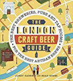 The London Craft Beer Guide: The best breweries, pubs and tap rooms for the best arti...
