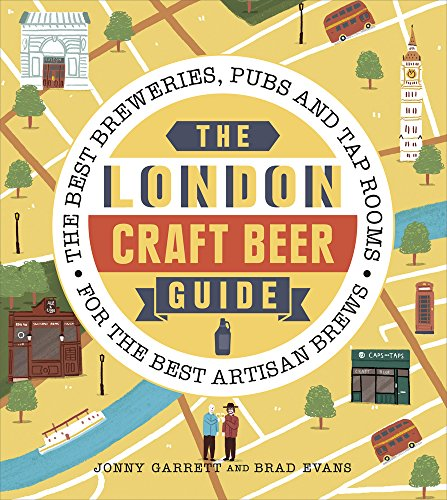 The London Craft Beer Guide: The best breweries, pubs and tap rooms for the best artisan brews por Jonny Garrett