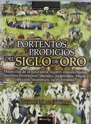 Descargar Libro Portentos y prodigios del Siglo de Oro (Historia Incógnita) de Luciano López Gutiérrez