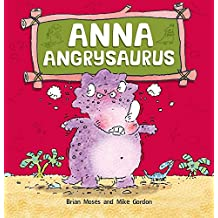 Anna Angrysaurus: A Children's Book About Dealing with Anger (Dinosaurs Have Feelings, Too)