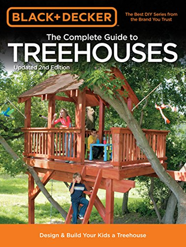 The Complete Guide to Treehouses: Design & Build Your Kids a Treehouse (Black and Decker) por Editors of Creative Publishing International