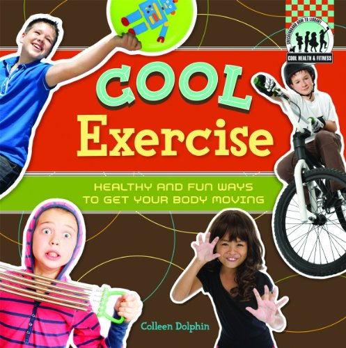 Cool Exercise: Healthy & Fun Ways to Get Your Body Moving (Cool Health & Fitness)