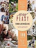 Easy Peasy Familienküche: Die neue gesunde Küche für die ganze Familie