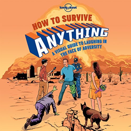 How to Survive Anything: A Visual Guide to Laughing in the Face of Adversity (Lonely Planet Pictoral)
