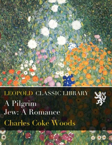 A Pilgrim Jew: A Romance por Charles Coke Woods
