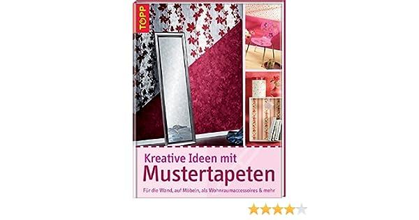 Fantastisch Kreative Ideen Mit Mustertapeten: Amazon.de: Sascha Bossinger, Gisela Heim,  Gudrun Schmitt, Silke Windjäger: Bücher