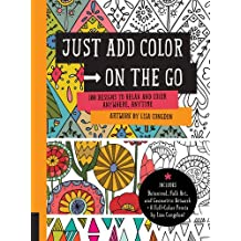 Just Add Color on the Go: 100 Designs to Relax and Color Anywhere, Anytime - Includes Botanical, Folk Art, and Geometric artwork + 6 Full-color Prints by Lisa Congdon!