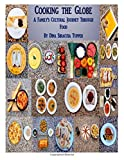 Cooking the Globe: (Full Color Version) One Mother's Journey With her Children Exploring Diverse Cultures and Cuisines of the World. Around the World in 52 Plates.